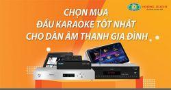 Chọn mua đầu karaoke tốt nhất cho dàn âm thanh gia đình
