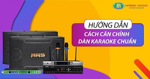 Hướng dẫn cách căn chỉnh dàn karaoke chuẩn