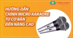 Hướng dẫn chỉnh micro karaoke từ cơ bản đến nâng cao